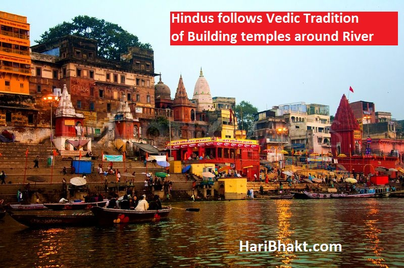 Hindus built temple around pious rivers, Gange, Narmada, Yamuna and other rivers