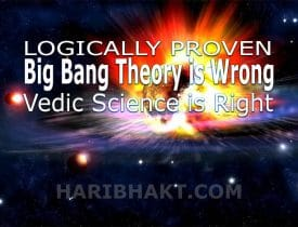 big bang theory is wrong Vedas cyclic universe theory is right