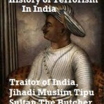 Terrorist Tipu Sultan was Barbarian, Cruel and Brutal Ruler - Murderer of Millions of South Indian Hindus