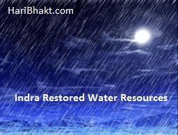 Indra is the god of Rain, Storm, Lightning and Water on earth
