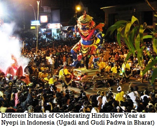 Indian Gudi Padwa or Ugadi celebrated as Nyepi in Indonesia, Bali (Malang) by Hindus as The Bhuta Yajna Ritual, the Nyepi Ritual and The Dharma Shanti Ritual