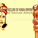 Rise and Decline of Samrat Ashok's Hindu Maurya Empire