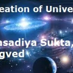 Creation of Universe According to Nasadiya Sukta, Rigved