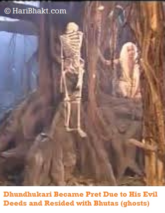 Dhundhukari became a pret (ghost) due to his evil deeds and sins