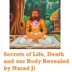 Worldly Pleasures Cause Distress, Sorrow and Painful Death - Secrets of Being Born Revealed by Narad Muni Ji