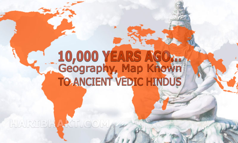 Amazing Geographical Knowledge Map of Ancient Vedic Hindus