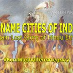 Remove mughal legacy: Rename cities places to old Vedic Hindu cultural names