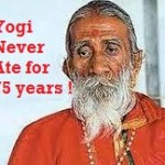 The Power of Yoga can Make a Yogi Live without Food and Water for 70 years!