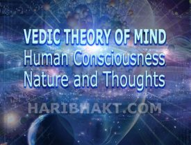 Vedic Theory on Mind, Human Consciousness, Thoughts of Brain