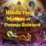 Cosmic Science of Today Is Based On Vedic Hindu Texts Written Thousands of Years Ago