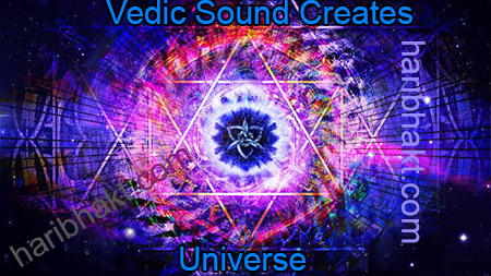 Vedas Creation: Vibrations of Vedic Sounds helps in creation of galaxies