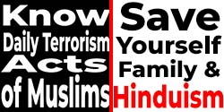 Know Terrorism acts of Muslims to Save Hinduism and Hindus