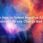 How to Fightback Negative Energies and Behaviour