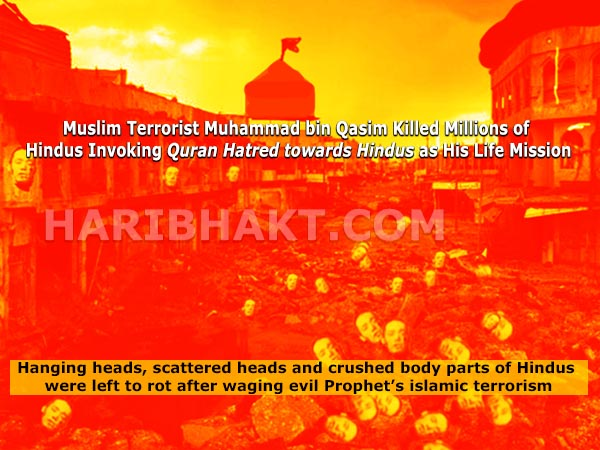 Muslim Terrorist Muhammad bin Qasim Killed Millions of Hindus Invoking Quran Hatred as His Life Mission